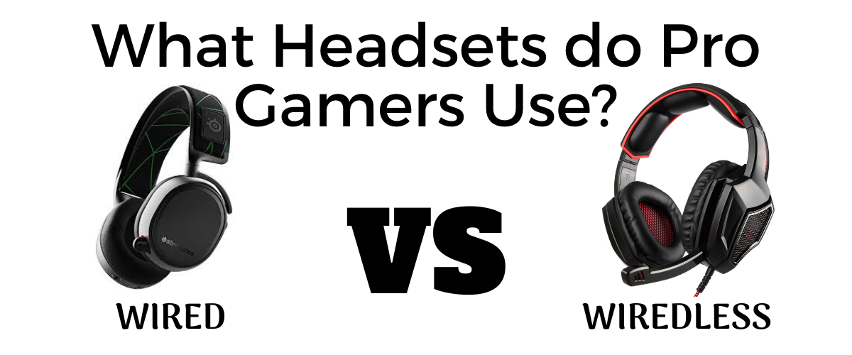 What Headsets Do Pro Gamers Use Wired Or Wireless